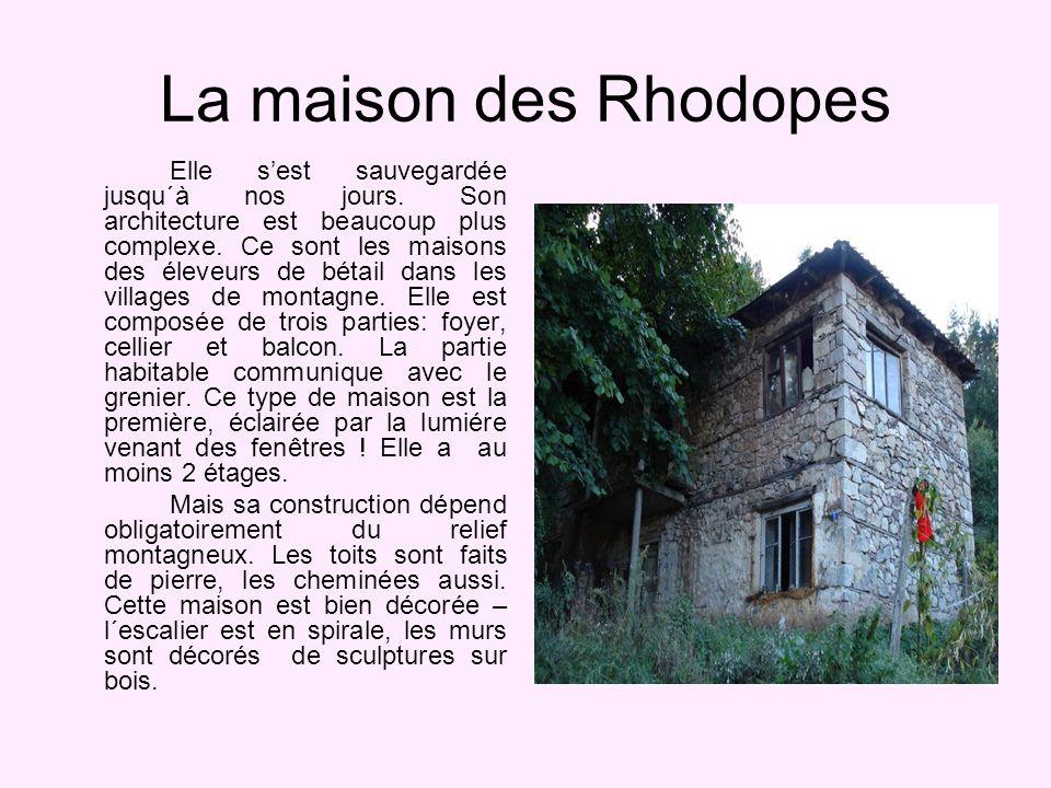 La maison des Rhodopes Elle sest sauvegardée jusqu´à nos jours.
