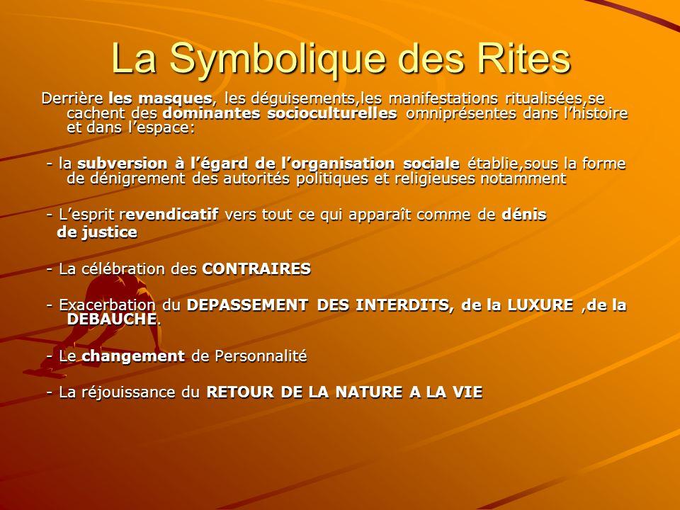 La Symbolique des Rites Derrière les masques, les déguisements,les manifestations ritualisées,se cachent des dominantes socioculturelles omniprésentes