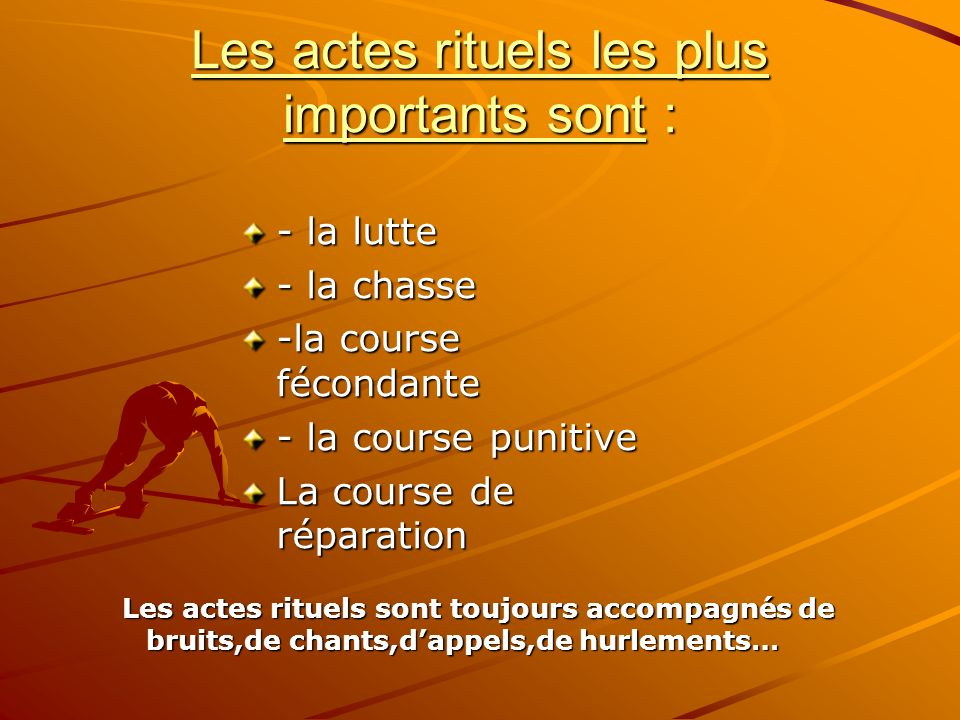 Les actes rituels les plus importants sont : - la lutte - la chasse -la course fécondante - la course punitive La course de réparation Les actes ritue