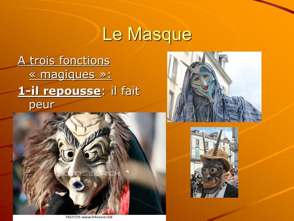 Le Masque A trois fonctions « magiques »: 1-il repousse: il fait peur
