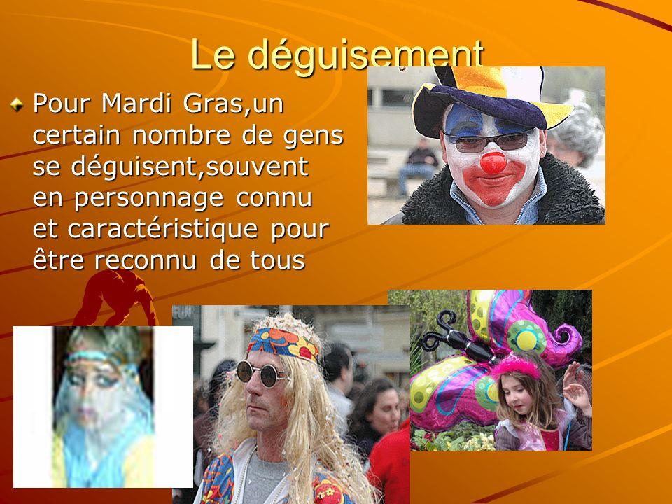Le déguisement Pour Mardi Gras,un certain nombre de gens se déguisent,souvent en personnage connu et caractéristique pour être reconnu de tous
