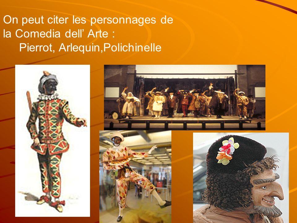 On peut citer les personnages de la Comedia dell Arte : Pierrot, Arlequin,Polichinelle