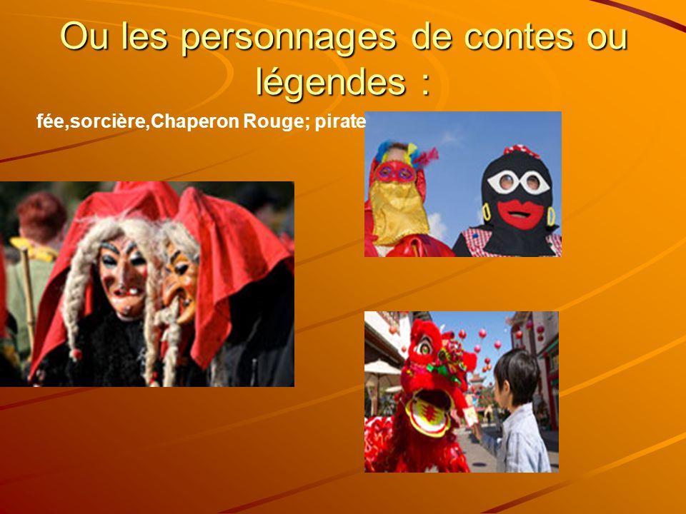 Ou les personnages de contes ou légendes : fée,sorcière,Chaperon Rouge; pirate