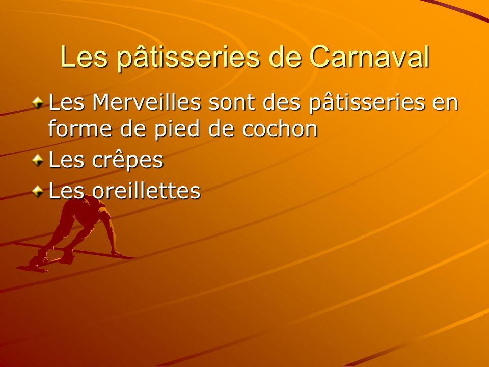 Les pâtisseries de Carnaval Les Merveilles sont des pâtisseries en forme de pied de cochon Les crêpes Les oreillettes