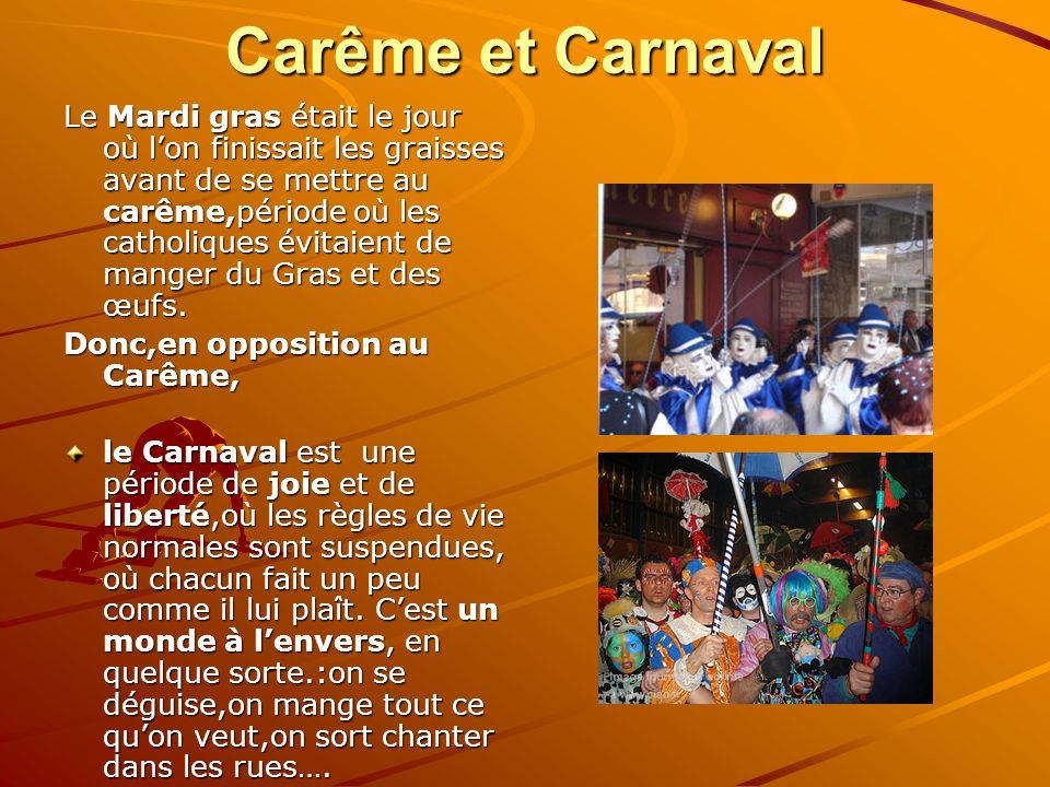 Carême et Carnaval Le Mardi gras était le jour où lon finissait les graisses avant de se mettre au carême,période où les catholiques évitaient de mang