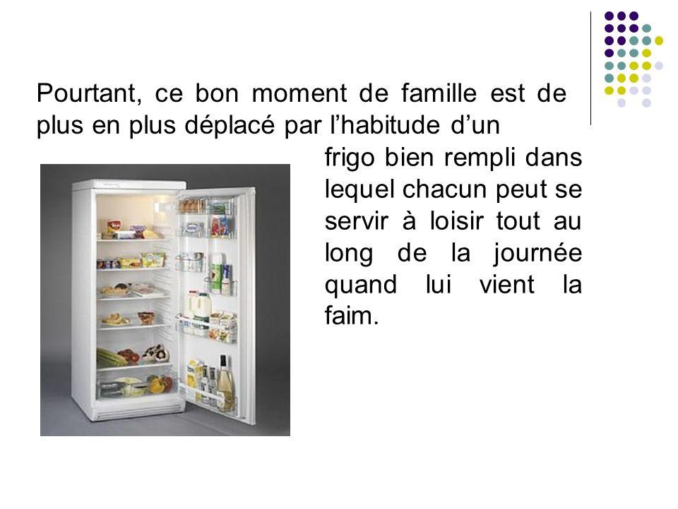 frigo bien rempli dans lequel chacun peut se servir à loisir tout au long de la journée quand lui vient la faim. Pourtant, ce bon moment de famille es