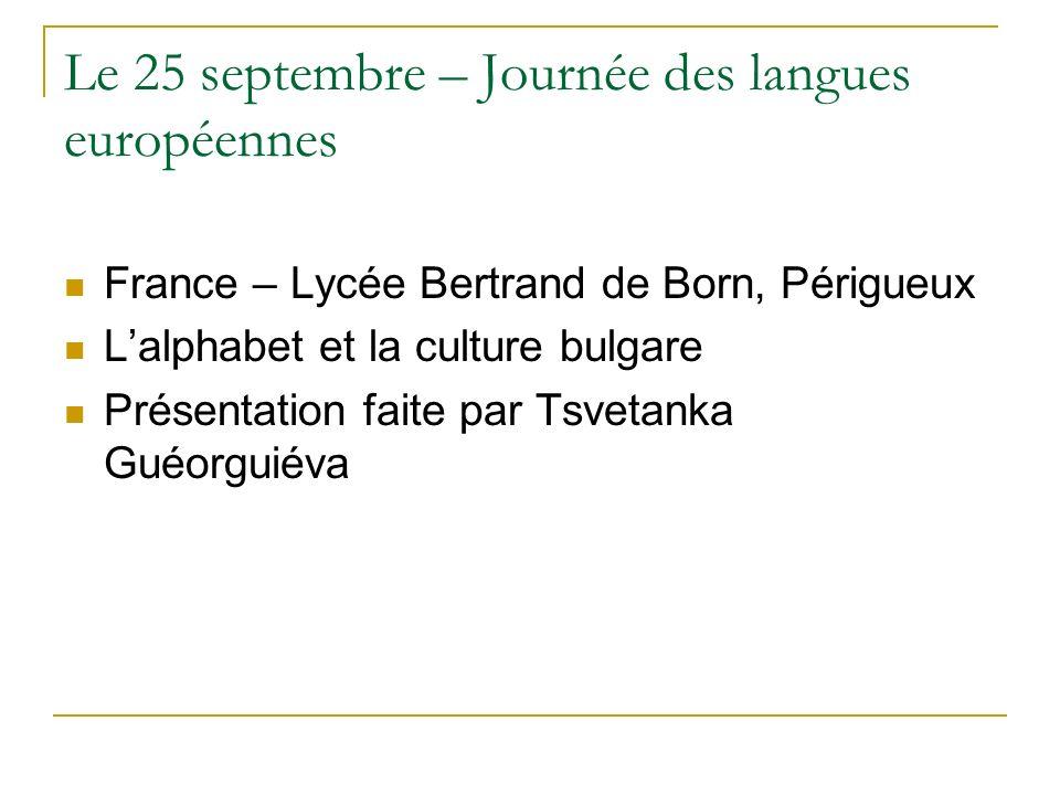 Le 25 septembre – Journée des langues européennes France – Lycée Bertrand de Born, Périgueux Lalphabet et la culture bulgare Présentation faite par Ts