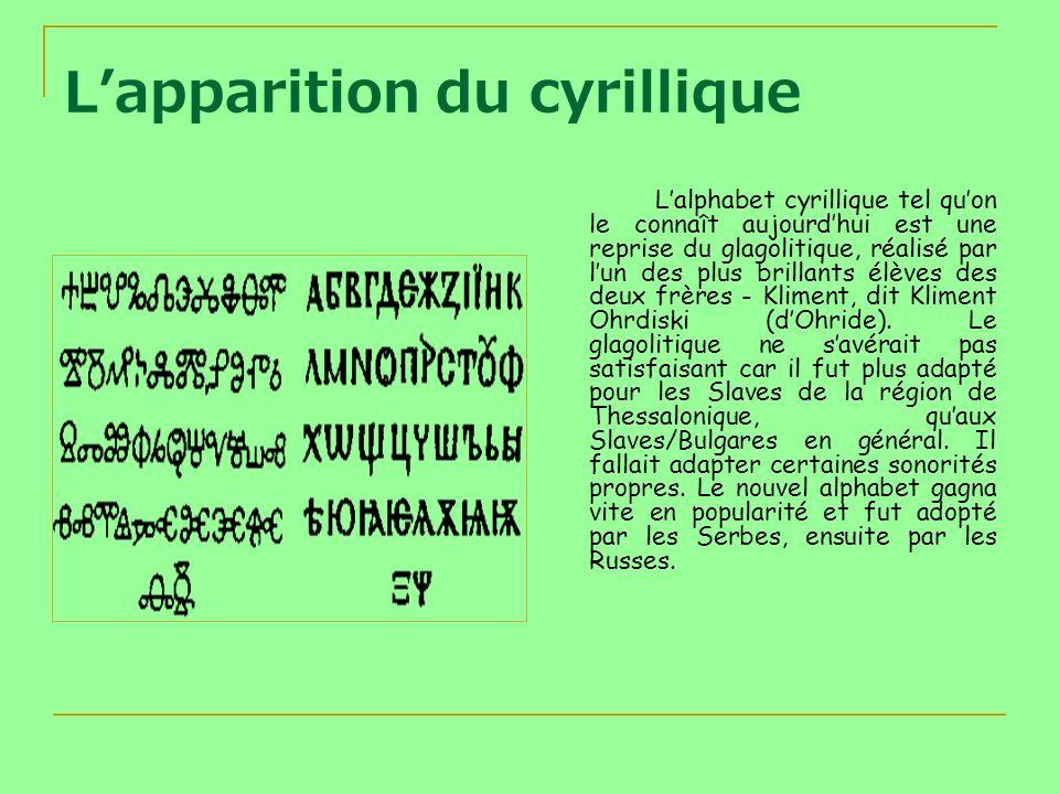 Lapparition du cyrillique Lalphabet cyrillique tel quon le connaît aujourdhui est une reprise du glagolitique, réalisé par lun des plus brillants élèv