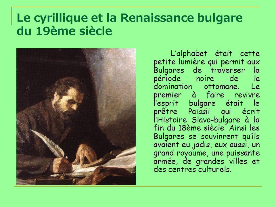Le cyrillique et la Renaissance bulgare du 19ème siècle Lalphabet était cette petite lumière qui permit aux Bulgares de traverser la période noire de