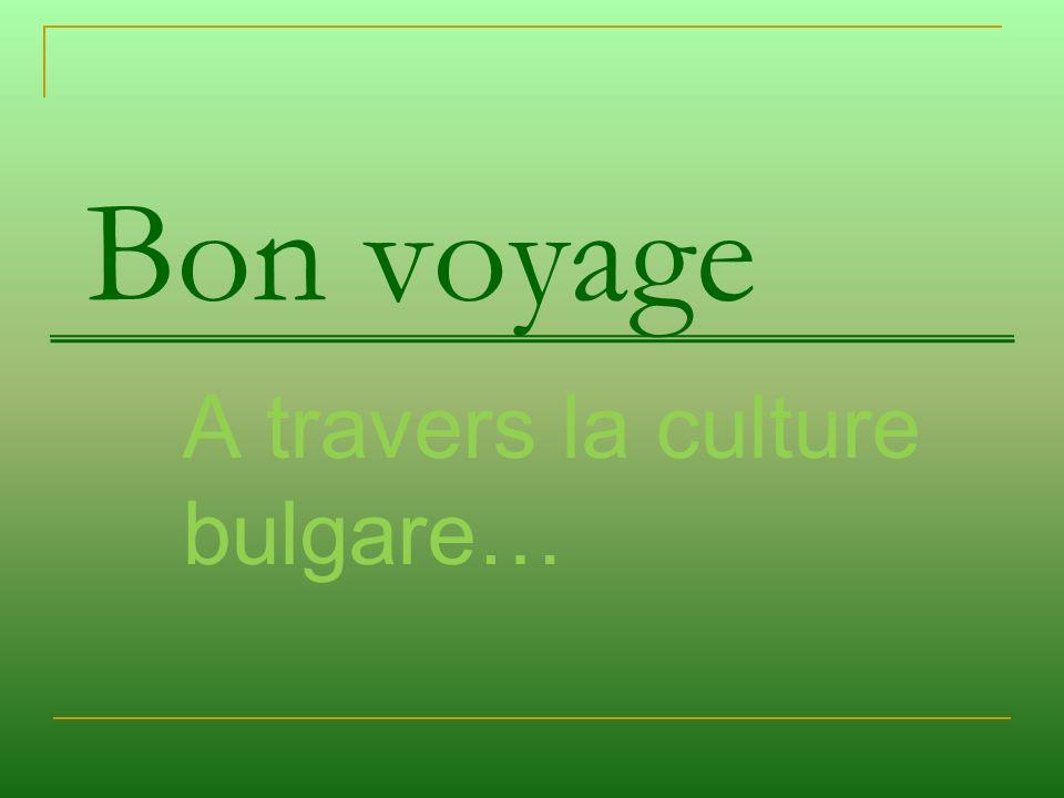 Bon voyage A travers la culture bulgare…