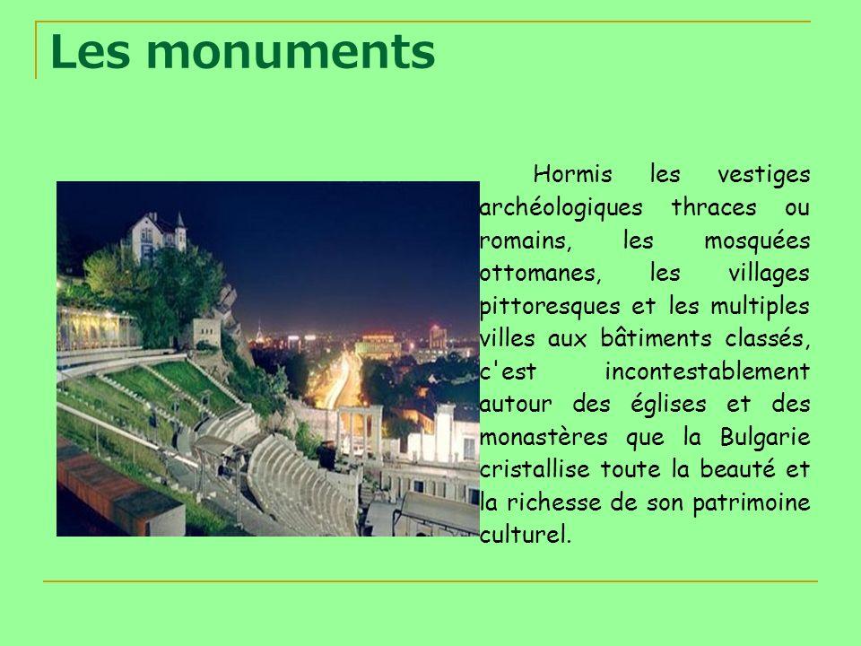 Les monuments Hormis les vestiges archéologiques thraces ou romains, les mosquées ottomanes, les villages pittoresques et les multiples villes aux bât