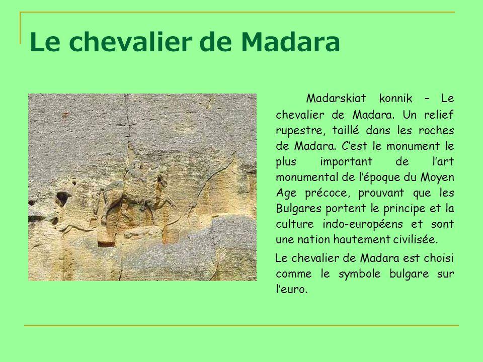 Le chevalier de Madara Madarskiat konnik – Le chevalier de Madara. Un relief rupestre, taillé dans les roches de Madara. Cest le monument le plus impo