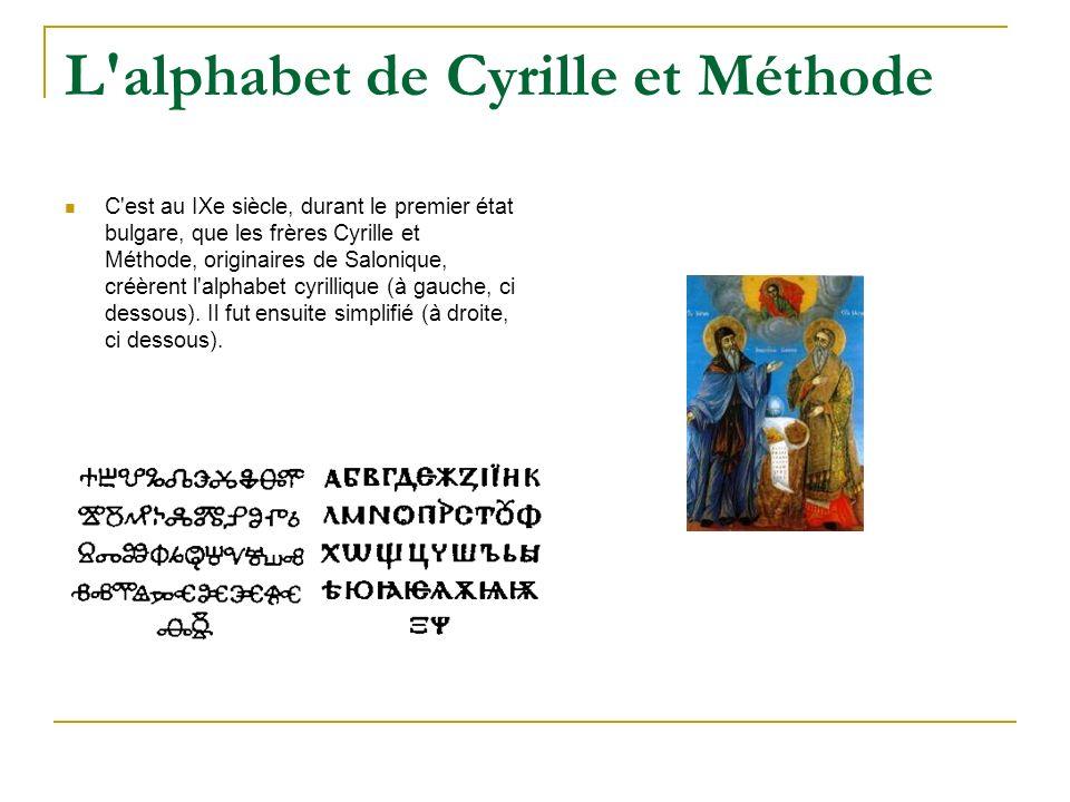 L'alphabet de Cyrille et Méthode C'est au IXe siècle, durant le premier état bulgare, que les frères Cyrille et Méthode, originaires de Salonique, cré