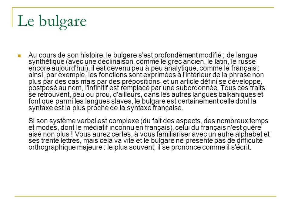 Le bulgare Au cours de son histoire, le bulgare s'est profondément modifié ; de langue synthétique (avec une déclinaison, comme le grec ancien, le lat