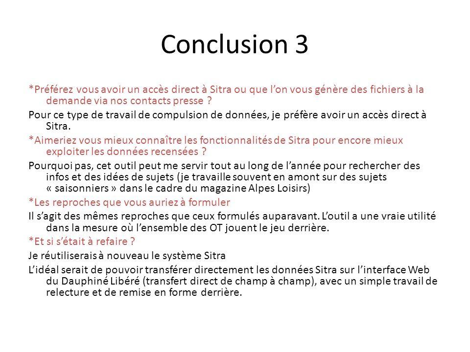 Conclusion 3 *Préférez vous avoir un accès direct à Sitra ou que lon vous génère des fichiers à la demande via nos contacts presse .