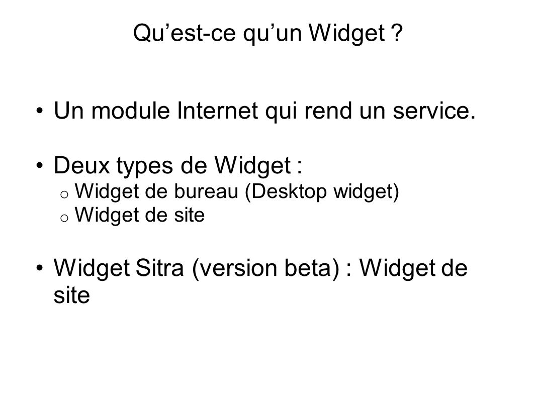 Quest-ce quun Widget . Un module Internet qui rend un service.