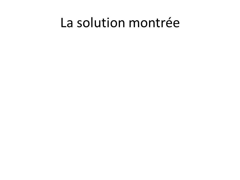 La solution montrée