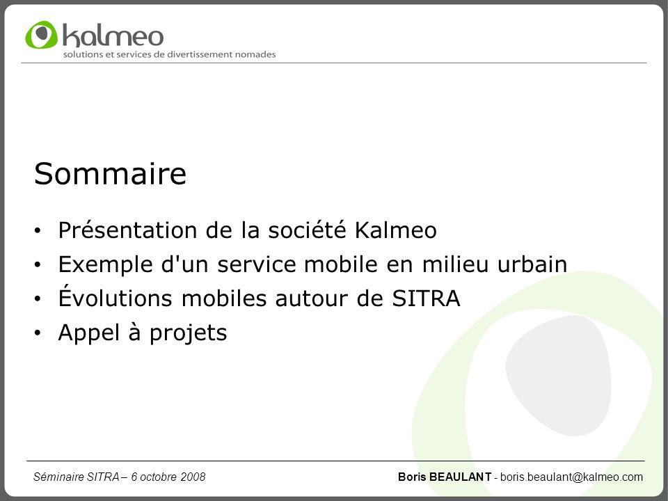 Séminaire SITRA – 6 octobre 2008 Boris BEAULANT - boris.beaulant@kalmeo.com Sommaire Présentation de la société Kalmeo Exemple d'un service mobile en