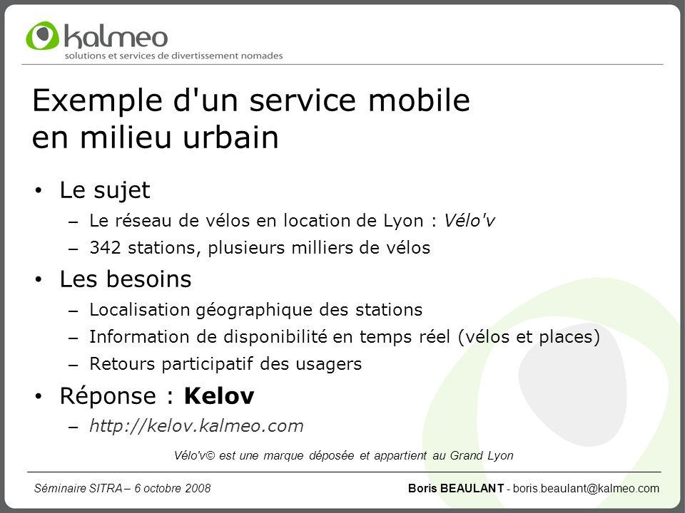 Séminaire SITRA – 6 octobre 2008 Boris BEAULANT - boris.beaulant@kalmeo.com Exemple d'un service mobile en milieu urbain Le sujet – Le réseau de vélos