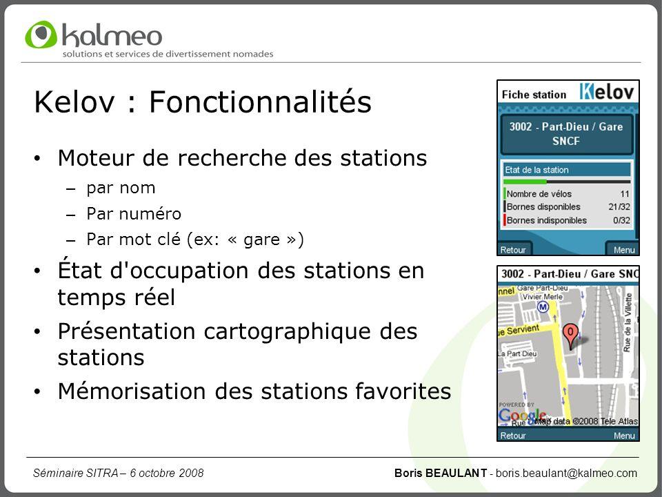 Séminaire SITRA – 6 octobre 2008 Boris BEAULANT - boris.beaulant@kalmeo.com Kelov : Fonctionnalités Moteur de recherche des stations – par nom – Par n