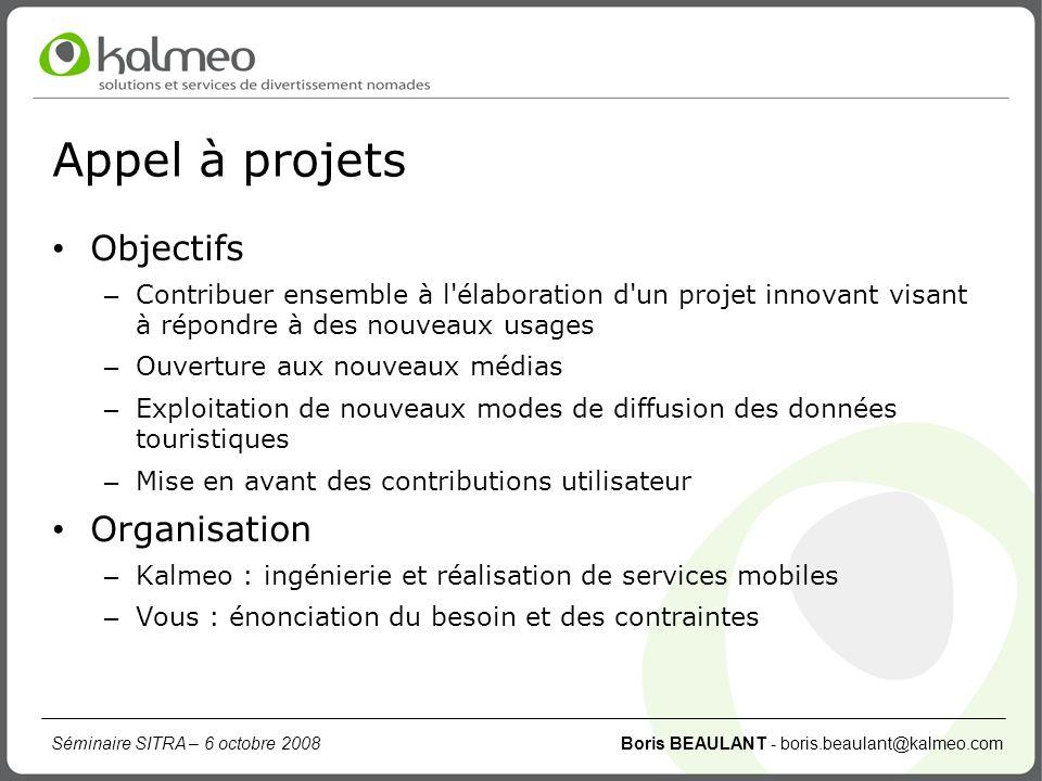 Séminaire SITRA – 6 octobre 2008 Boris BEAULANT - boris.beaulant@kalmeo.com Appel à projets Objectifs – Contribuer ensemble à l'élaboration d'un proje