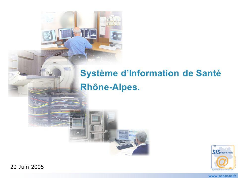 www.sante-ra.fr Système dInformation de Santé Rhône-Alpes. 22 Juin 2005