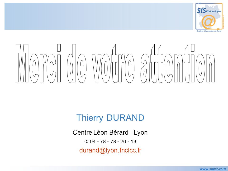 www.sante-ra.fr Thierry DURAND Centre Léon Bérard - Lyon 04 - 78 - 78 - 26 - 13 durand@lyon.fnclcc.fr