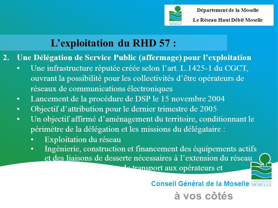 Conseil Général de la Moselle à vos côtés Lexploitation du RHD 57 : 2. Une Délégation de Service Public (affermage) pour lexploitation Une infrastruct