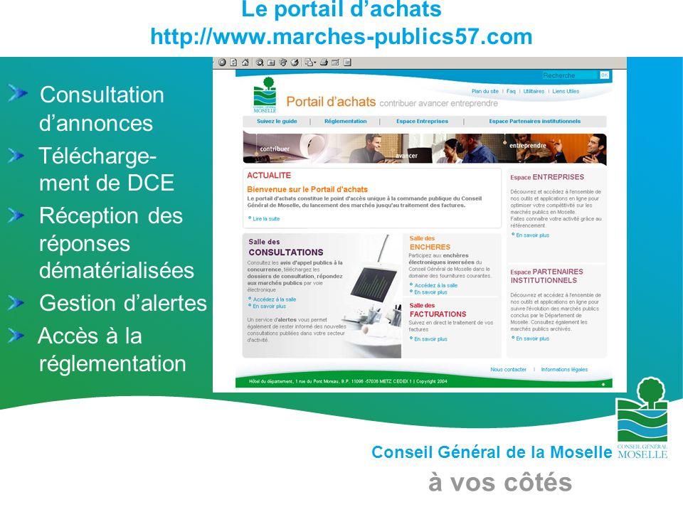 Conseil Général de la Moselle à vos côtés Le portail dachats http://www.marches-publics57.com Consultation dannonces Télécharge- ment de DCE Réception