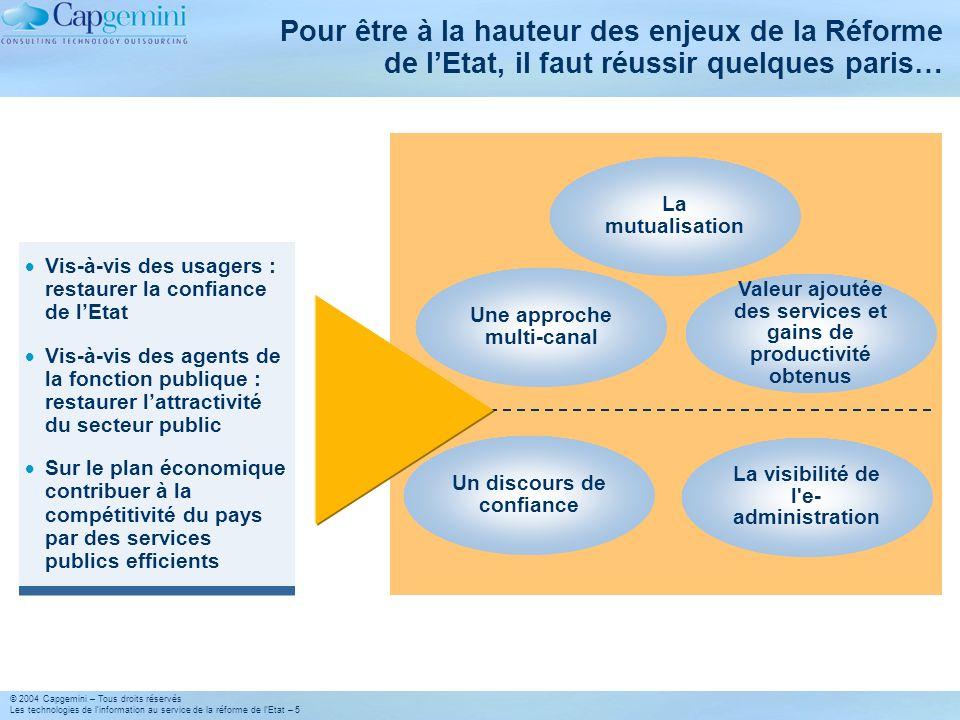 © 2004 Capgemini – Tous droits réservés Les technologies de linformation au service de la réforme de lEtat – 5 Pour être à la hauteur des enjeux de la
