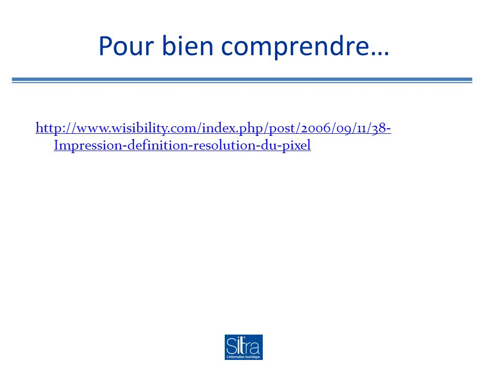 Pour bien comprendre… http://www.wisibility.com/index.php/post/2006/09/11/38- Impression-definition-resolution-du-pixel