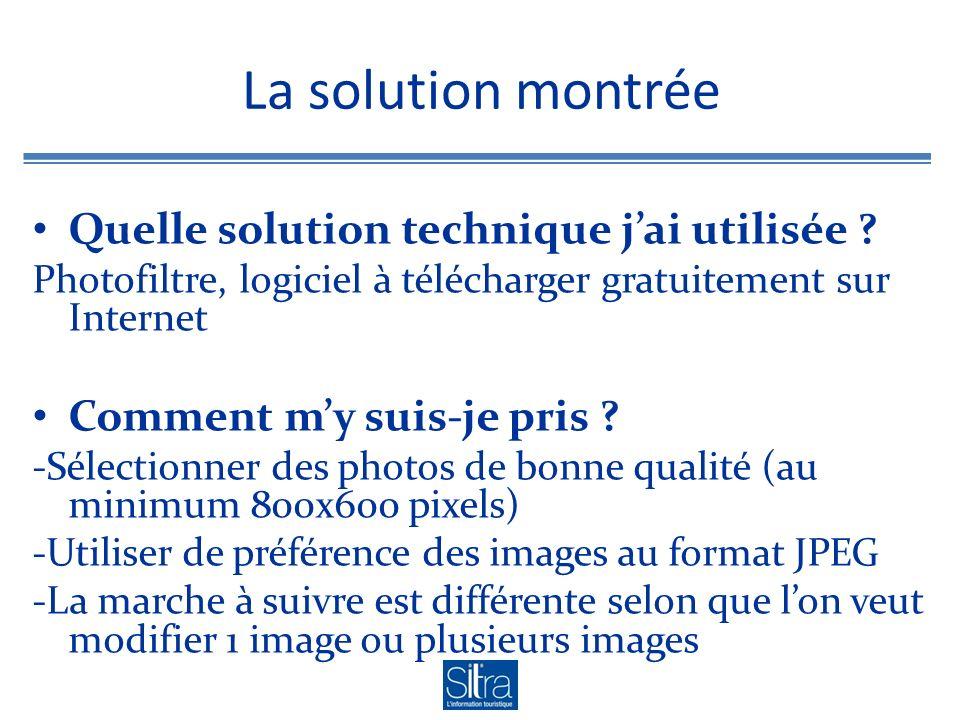La solution montrée Quelle solution technique jai utilisée ? Photofiltre, logiciel à télécharger gratuitement sur Internet Comment my suis-je pris ? -