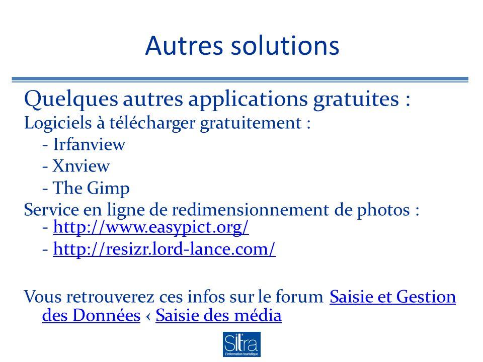 Autres solutions Quelques autres applications gratuites : Logiciels à télécharger gratuitement : - Irfanview - Xnview - The Gimp Service en ligne de redimensionnement de photos : - http://www.easypict.org/http://www.easypict.org/ - http://resizr.lord-lance.com/http://resizr.lord-lance.com/ Vous retrouverez ces infos sur le forum Saisie et Gestion des Données Saisie des média Saisie et Gestion des DonnéesSaisie des média
