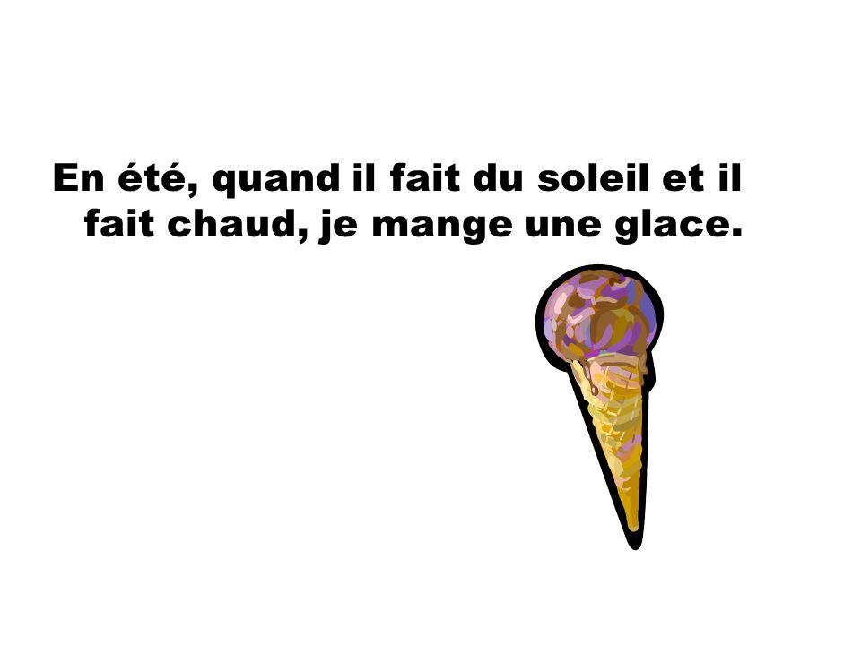 En été, quand il fait du soleil et il fait chaud, je mange une glace.