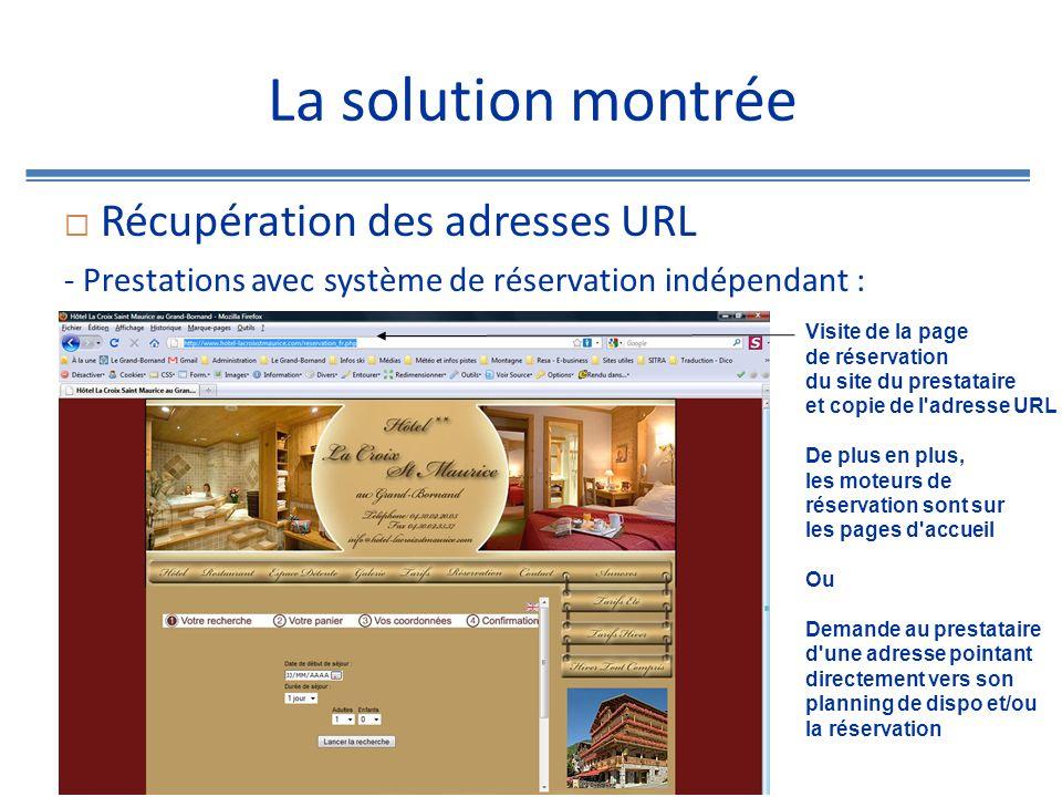 La solution montrée Récupération des adresses URL - Prestations en centrale de réservation avec la création de liens enrichis ou filtrés qui pointent directement vers les disponibilités ou la réservation d une prestation : Disponibilités : http://www.legrandbornand- reservation.com/popup_planning.php?typeprest=H&prestataire=H00001&prestati on=001&langue=FR Réservation : http://www.legrandbornand-reservation.com/reserver-hotel-H00001.html http://www.legrandbornand-reservation.com/booking-hotel-H00001.html Variables à changer en fonction du prestataire et de la prestation : Type prestataire / Code prestataire / Code prestation / Langue Cette étape de création de lien pourrait être automatisée