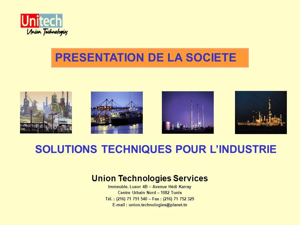 SOLUTIONS TECHNIQUES POUR LINDUSTRIE Union Technologies Services Immeuble. Luxor 4B – Avenue Hédi Karray Centre Urbain Nord – 1082 Tunis Tél. : (216)