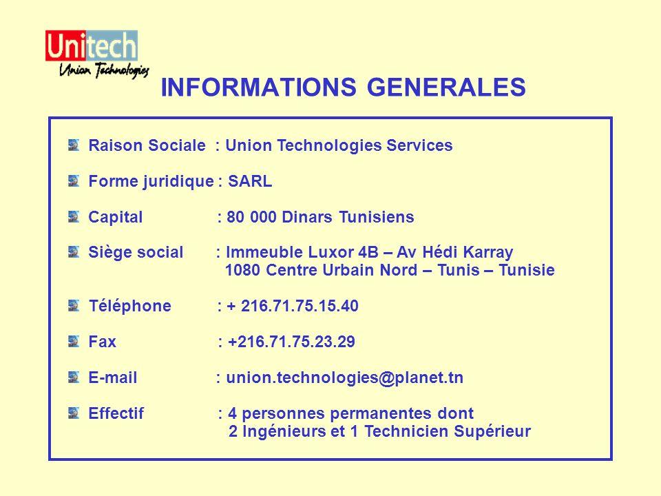INFORMATIONS GENERALES Raison Sociale : Union Technologies Services Forme juridique : SARL Capital : 80 000 Dinars Tunisiens Siège social : Immeuble L