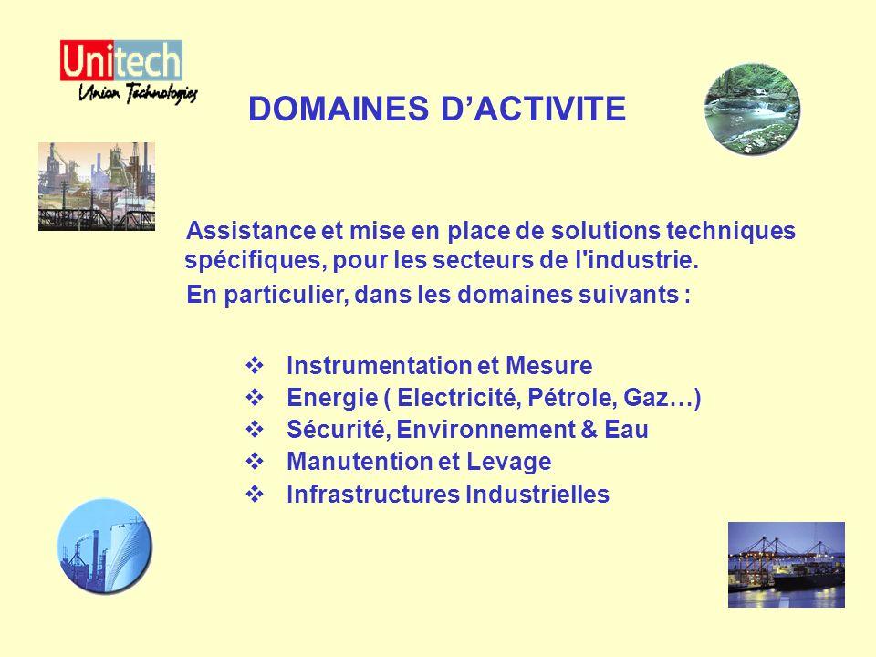 DOMAINES DACTIVITE Instrumentation et Mesure Energie ( Electricité, Pétrole, Gaz…) Sécurité, Environnement & Eau Manutention et Levage Infrastructures
