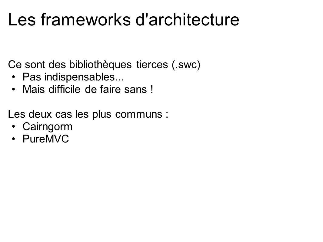 Les frameworks d'architecture Ce sont des bibliothèques tierces (.swc) Pas indispensables... Mais difficile de faire sans ! Les deux cas les plus comm