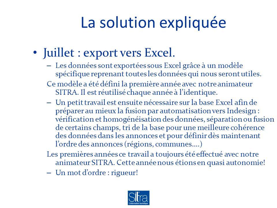 La solution expliquée Juillet : export vers Excel. – Les données sont exportées sous Excel grâce à un modèle spécifique reprenant toutes les données q