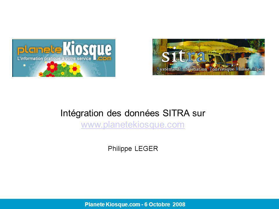 Intégration des données SITRA sur www.planetekiosque.com www.planetekiosque.com Philippe LEGER Planete Kiosque.com - 6 Octobre 2008