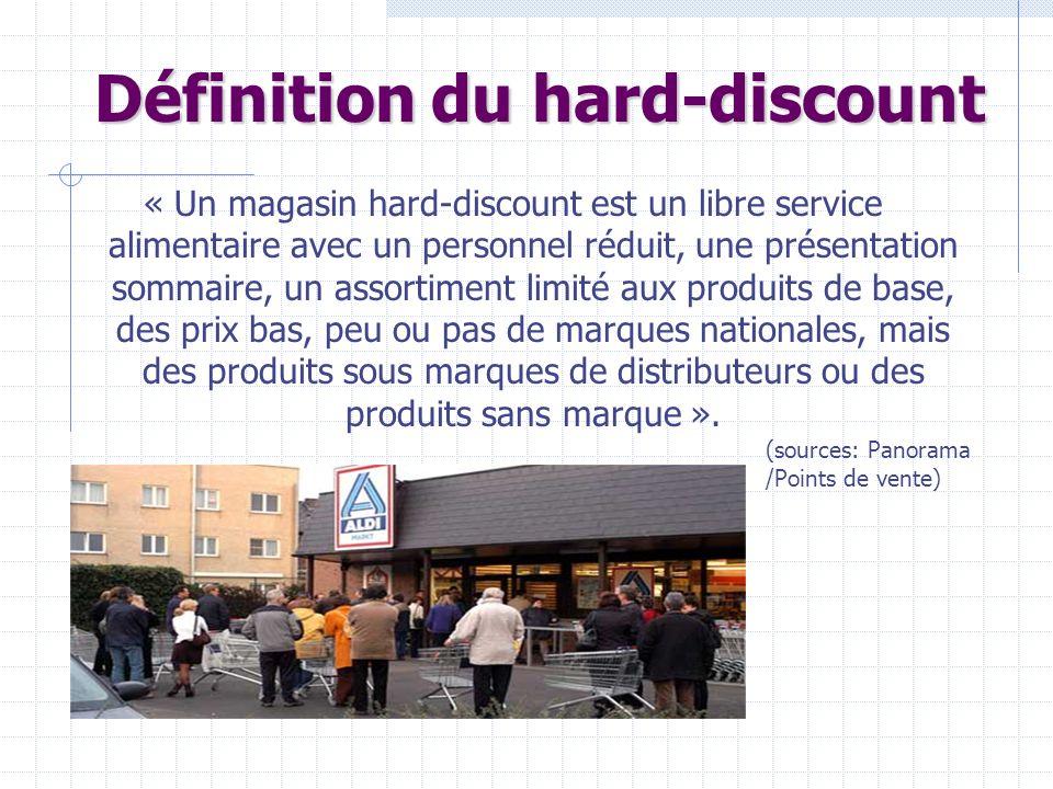 Définition du hard-discount « Un magasin hard-discount est un libre service alimentaire avec un personnel réduit, une présentation sommaire, un assort