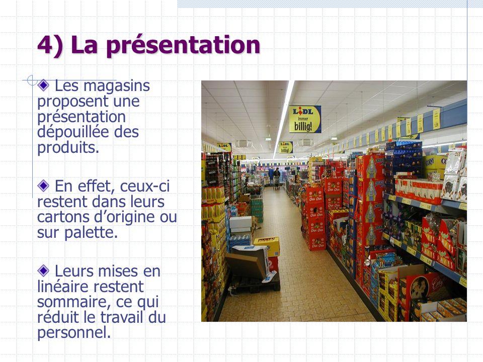 Les magasins proposent une présentation dépouillée des produits. En effet, ceux-ci restent dans leurs cartons dorigine ou sur palette. Leurs mises en
