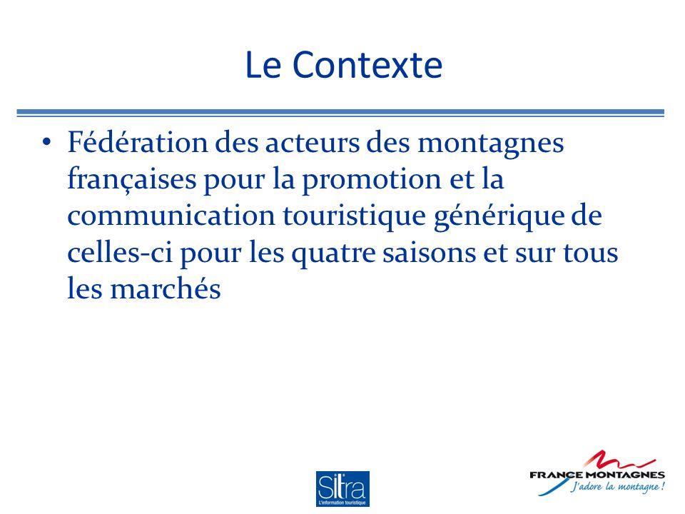 Le Contexte Fédération des acteurs des montagnes françaises pour la promotion et la communication touristique générique de celles-ci pour les quatre saisons et sur tous les marchés