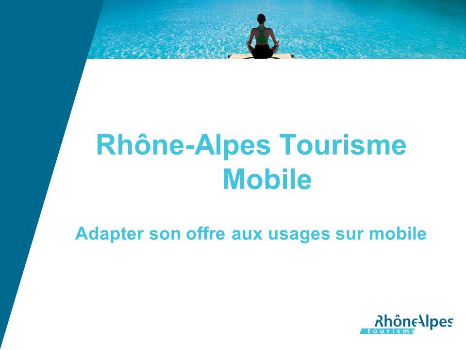 Rhône-Alpes Tourisme Mobile Adapter son offre aux usages sur mobile