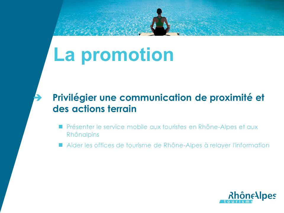 La promotion Privilégier une communication de proximité et des actions terrain Présenter le service mobile aux touristes en Rhône-Alpes et aux Rhônalpins Aider les offices de tourisme de Rhône-Alpes à relayer l information