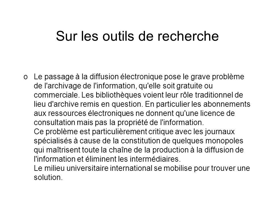 Sur les outils de recherche oLe passage à la diffusion électronique pose le grave problème de l'archivage de l'information, qu'elle soit gratuite ou c