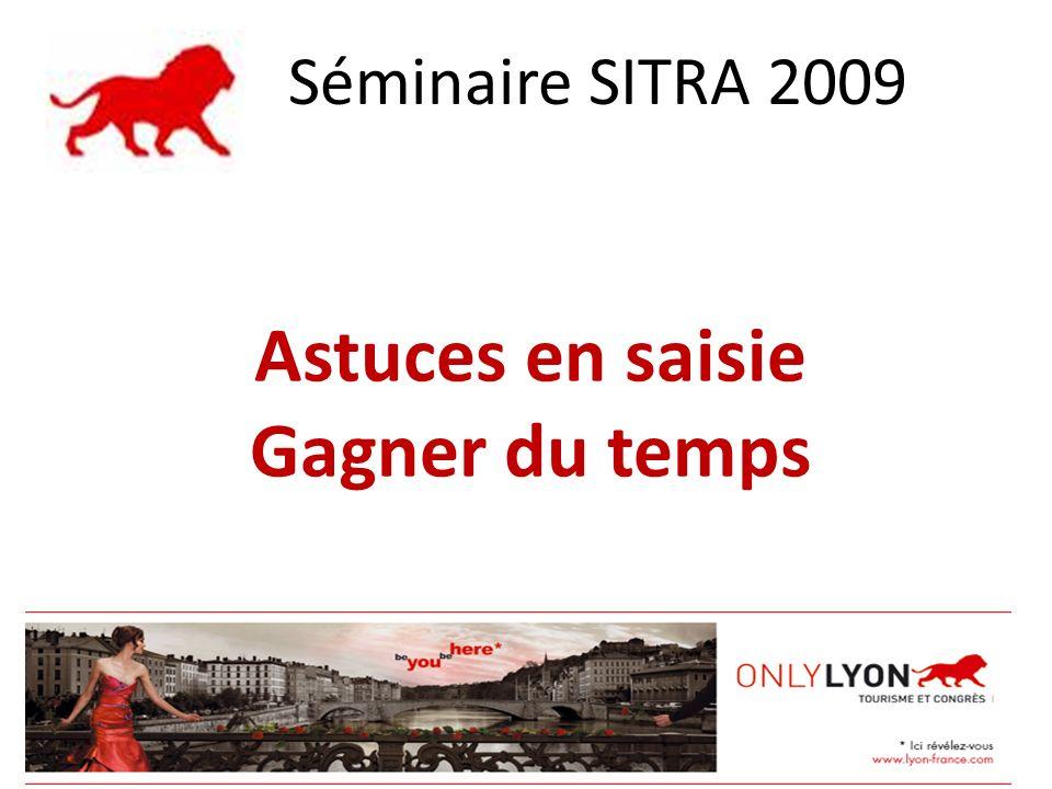 Astuces en saisie Gagner du temps 31 août 2009 Séminaire SITRA 2009