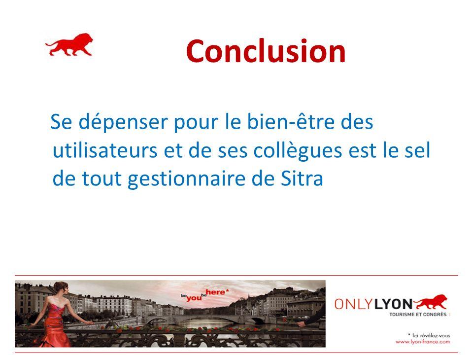 Conclusion Se dépenser pour le bien-être des utilisateurs et de ses collègues est le sel de tout gestionnaire de Sitra