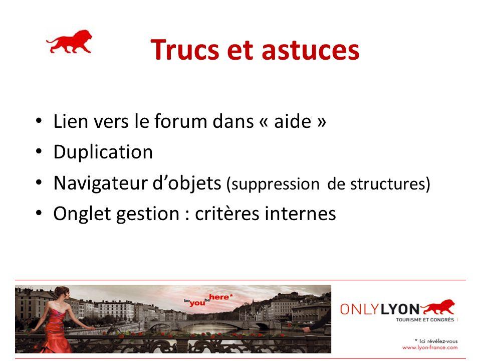Trucs et astuces Lien vers le forum dans « aide » Duplication Navigateur dobjets (suppression de structures) Onglet gestion : critères internes